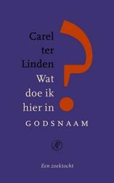 Wat-doe-ik-hier-in-godsnaam-Carel-ter-Linden